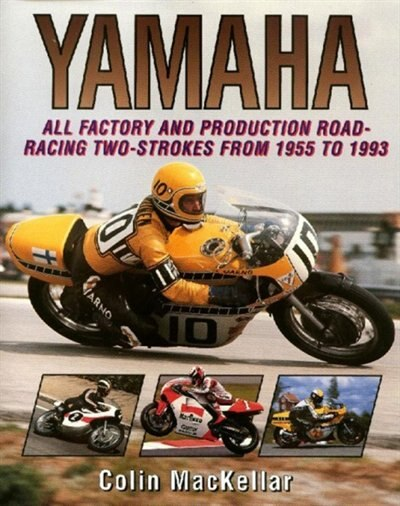 Yamaha Racing Motorcycles: All Factory And Production Road-racing Two-strokes From 1955 To 1993 by Colin Mackellar