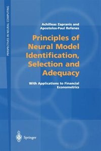 Principles Of Neural Model Identification, Selection And Adequacy: With Applications To Financial Econometrics by Achilleas Zapranis