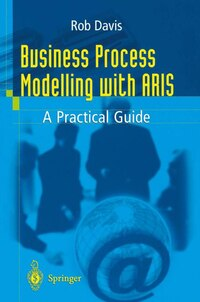 Business Process Modelling With Aris: A Practical Guide
