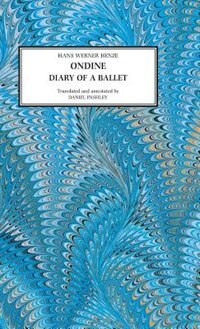 Ondine - Diary of a Ballet by Hans Werner Henze