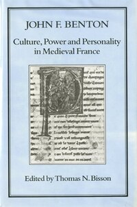 Culture, Power and Personality in Medieval France: John F. Benton