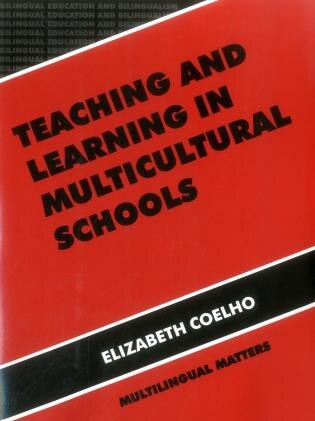 Teaching and Learning in Multicultural Schools: An Integrated Approach by Elizabeth Coelho