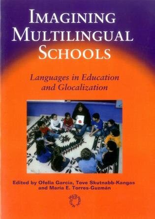 Imagining Multilingual Schools: Languages in Education and Glocalization by Ofelia Garcia