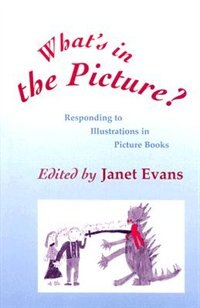 What's In The Picture?: Responding to Illustrations in Picture Books by Janet Evans