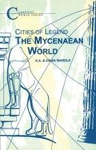 The Mycenaean World: Cities of Legend