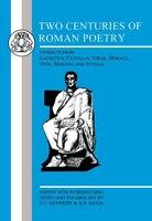 Two Centuries Of Roman Poetry: Lucretius, Catullus, Virgil, Horace, Ovid, Martial and Juvenal