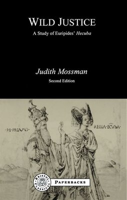 Book Wild Justice: A Study Of Euripides' Hecuba by Judith Mossman