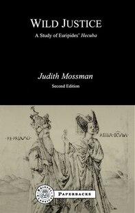 Wild Justice: A Study Of Euripides' Hecuba