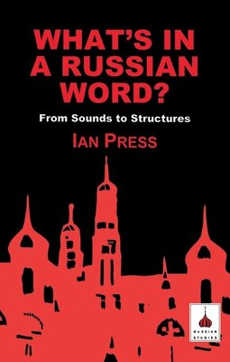 Book What's In A Russian Word?: From Sounds to Structures by Ian Press
