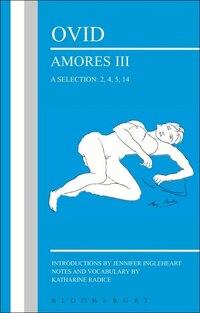 Ovid: Amores Iii, A Selection: 2, 4, 5, 14
