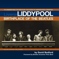 Liddypool Birthplace of the Beatles: To Understand the Beatles, You have to Understand Liverpool