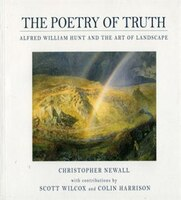 W. Hunt Pre Raphaelite: Poetry Of Truth----alfred W. Hunt And The Art Of Landscape