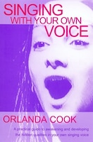 Singing With Your Own Voice: A Practical Guide to Awakening and Developing the Hidden Qualities in…
