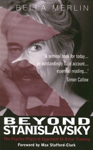 Beyond Stanislavsky: The Psycho-Physical Approach to Actor Training by Bella Merlin