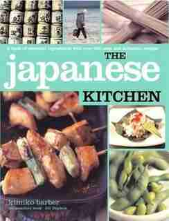 Japanese Kitchen: A book of essential ingredients with over 200 authentic recipes by Kimiko Barber