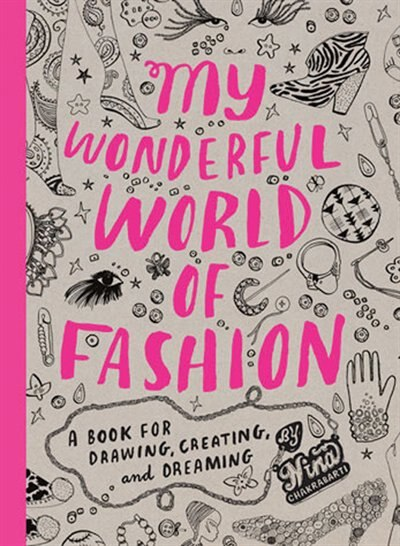 My Wonderful World of Fashion: A Book for Drawing, Creating and Dreaming by Nina Chakrabarti