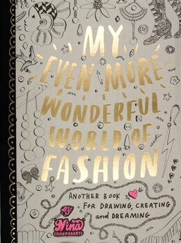 Book My Even More Wonderful World of Fashion: Another Book for Drawing, Creating and Dreaming by Nina Chakrabarti