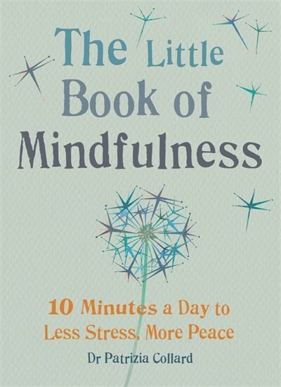 Little Book Of Mindfulness: 10 Minutes A Day To Less Stress, More Peace by Patricia Collard