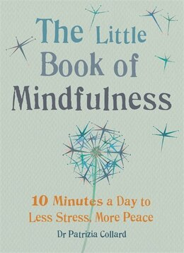 Book Little Book Of Mindfulness: 10 Minutes A Day To Less Stress, More Peace by Patricia Collard
