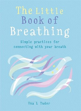 Book The Little Book Of Breathing: Breathe Your Way To A Happier And Healthier Life by Una L. Tudor