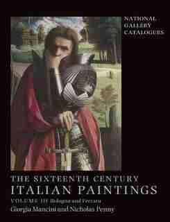 The Sixteenth Century Italian Paintings: Volume Iii: Ferrara And Bologna by Giorgia Mancini
