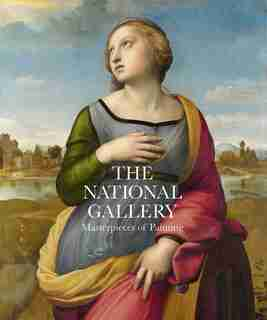 The National Gallery: Masterpieces Of Painting by Gabriele Finaldi