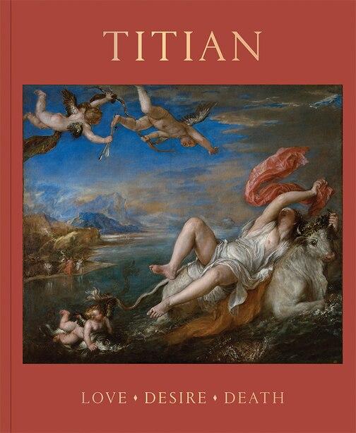Titian: Love, Desire, Death by Matthias Wivel