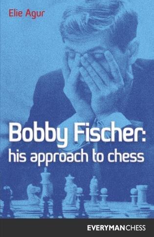 Bobby Fischer: His Approach by Elie Agur