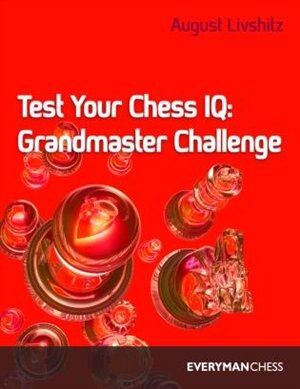 Test Your Chess Iq: Grandmaster Challenge by August Livshitz