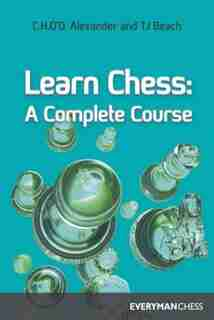 Learn Chess: A Complete Course by C. H. Everyman Chess