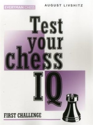 Test Your Chess Iq: First Challenge by August Livshitz
