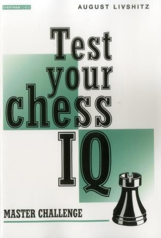 Test Your Chess Iq: Master Challenge by August Livshitz