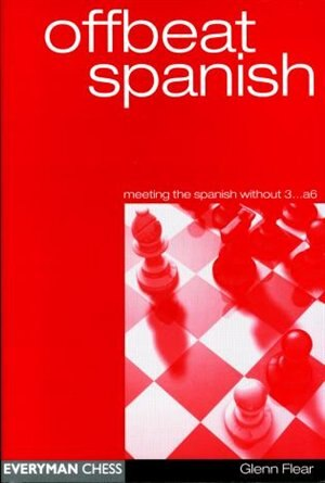 Offbeat Spanish: Meeting The Spanish Without 3...a6 by Glenn Flear