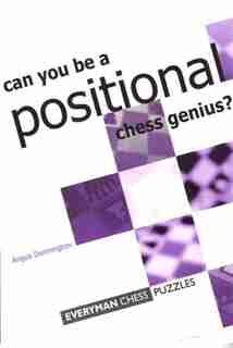 Can You Be A Positional Chess Genius? by Angus Dunnington