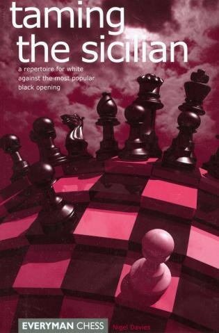 Taming the Sicilian: A Repertoire for White Against the Most Popular Black Opening by Nigel Davies
