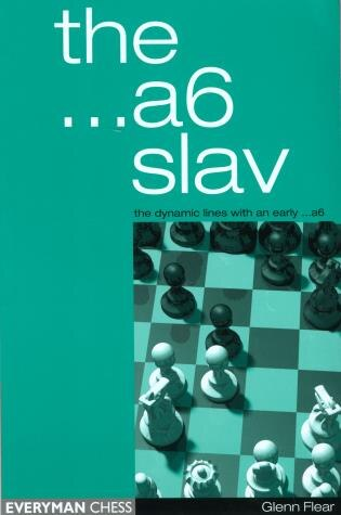 The...a6 Slav: The Dynamic Lines With...a6 by Glenn Flear