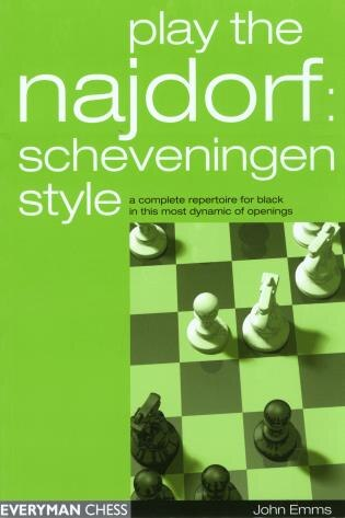 Play The Najdorf: Scheveningen Style: A Complete Repertoire For Black In This Most Dynamic Of Openings by John Emms