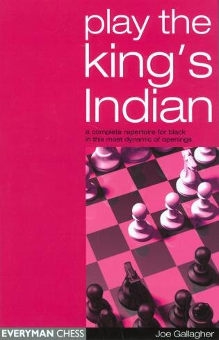 Play the King's Indian: A Complete Repertoire for Black in this most Dynamic of Openings by Joe Gallagher