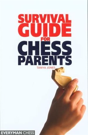 Survival Guide For Chess Parents by Tanya Jones