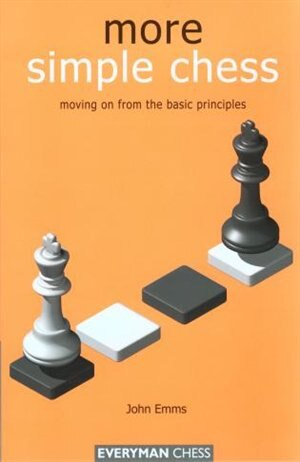 More Simple Chess: Moving on from the basics by John Emms