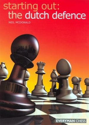 Starting Out: Dutch Defence by Neil Mcdonald
