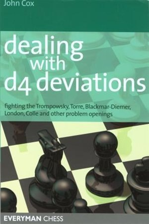 Dealing with d4 Deviations: Fighting The Trompowsky, Torre, Blackmar-Diemer, Stonewall, Colle and Other Problem Openings by John Cox