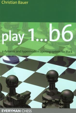 Play 1..b6: A Dynamic and Hypermodern Opening System for Black by Christian Bauer