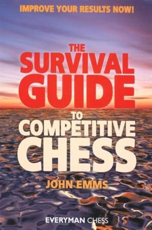 Survival Guide To Competitive Chess: Improve Your Results Now! by John Emms