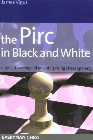 Pirc In Black And White: Detailed Coverage of an Enterprising Chess Opening by James Vigus
