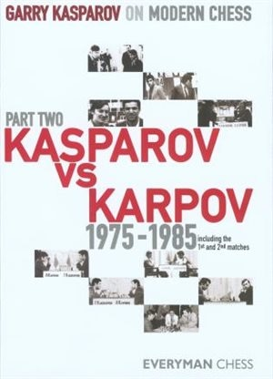 Garry Kasparov On Modern Chess, Part 2: Kasparov Vs Karpov 1975-1985 by Garry Kasparov