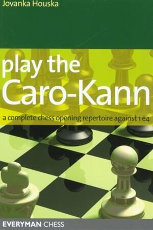 Play the Caro-Kann: A Complete Chess Opening Repertoire Against 1e4 by Jovanka Houska