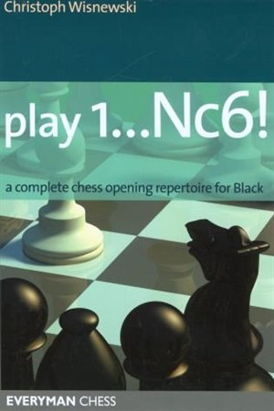 Play 1...Nc6!: A complete chess opening repertoire for Black by Christoph Wisnewski