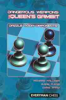 Dangerous Weapons: The Queens Gambit: Dazzle Your Opponents! by Richard Palliser