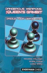 Dangerous Weapons: The Queens Gambit: Dazzle Your Opponents!